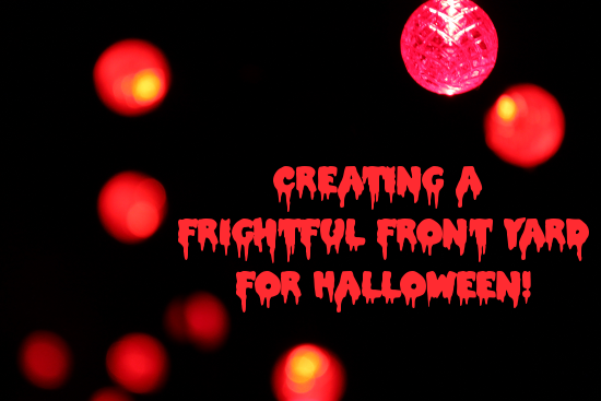 Creating a Frightful Front Yard For Halloween!