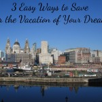 3 Easy Ways to Save For the Vacation of Your Dreams