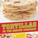 Tortillas to the Rescue Recipe Cookbook