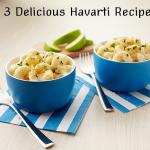 3 Delicious Havarti Recipes
