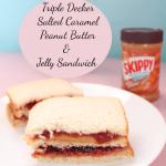 Triple Decker Salted Caramel Peanut Butter & Jelly Sandwich Recipe #HormelFamily
