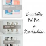 Swaddles Fit For a Kardashian!